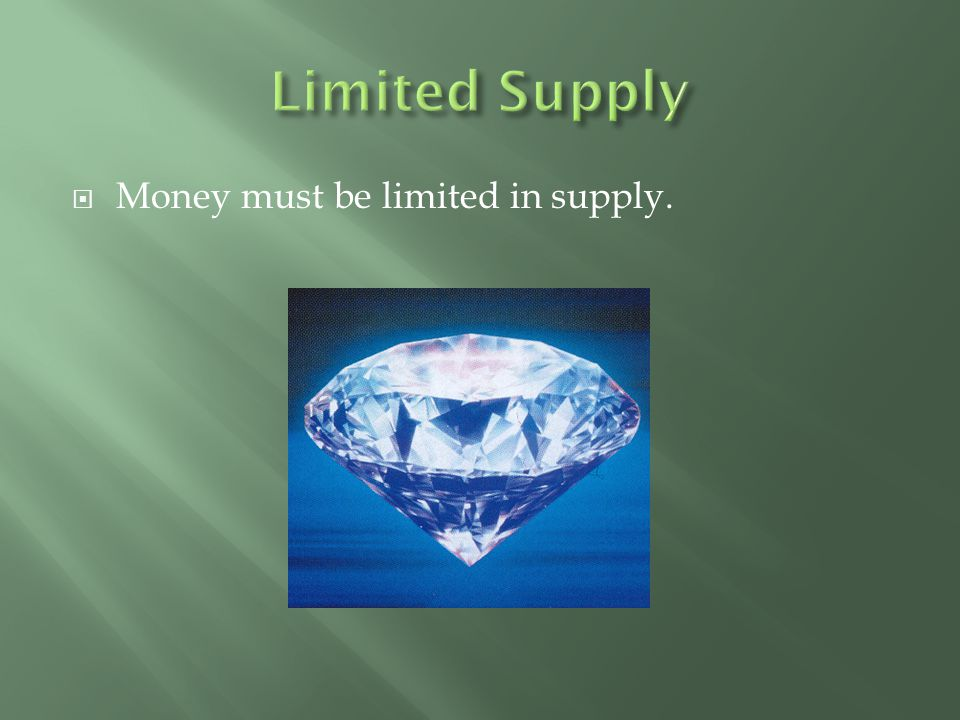 Limited Supply Money must be limited in supply.