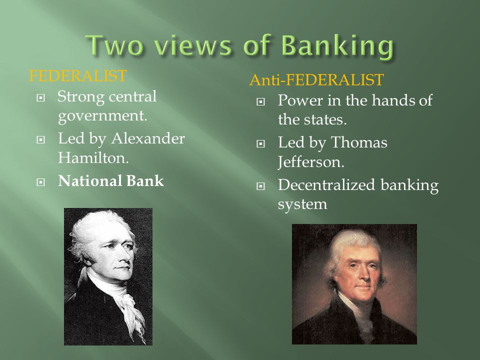 Two views of Banking Federalist Anti-FEDERALIST