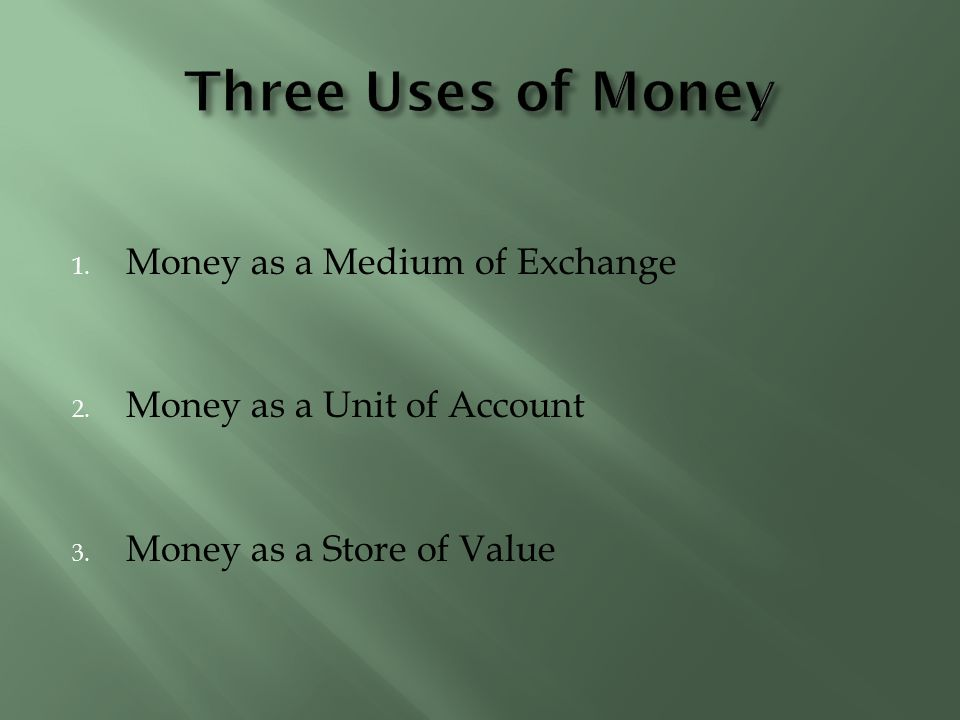 Three Uses of Money Money as a Medium of Exchange