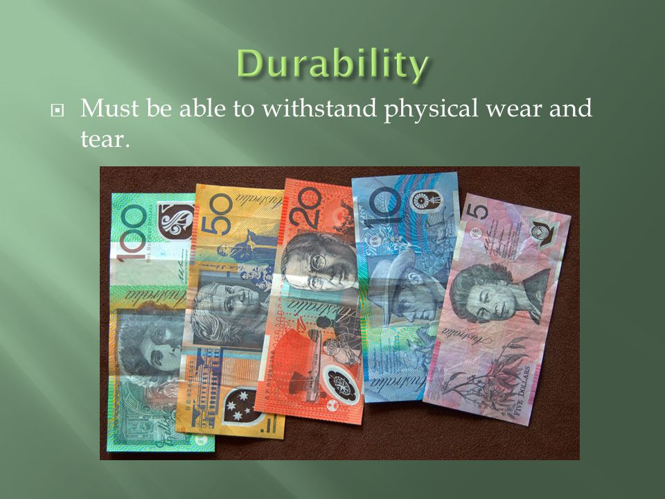 Durability Must be able to withstand physical wear and tear.