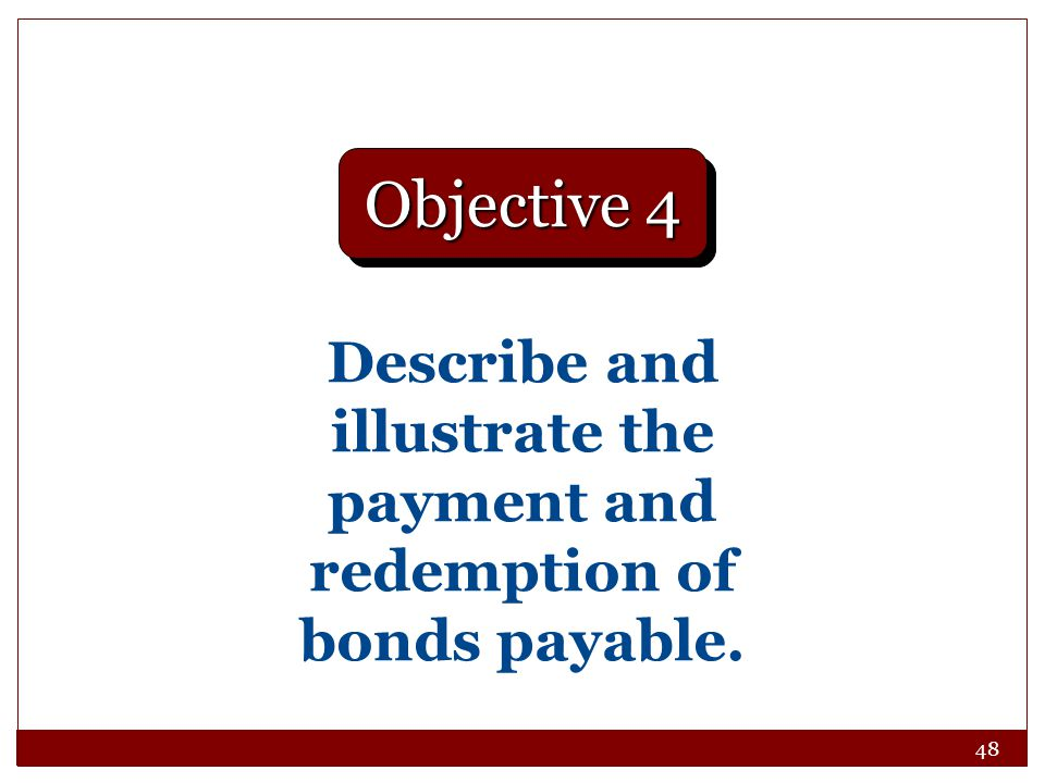 Describe and illustrate the payment and redemption of bonds payable.