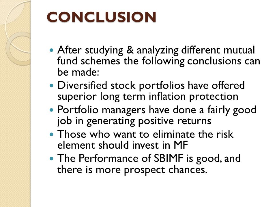 CONCLUSION After studying & analyzing different mutual fund schemes the following conclusions can be made: