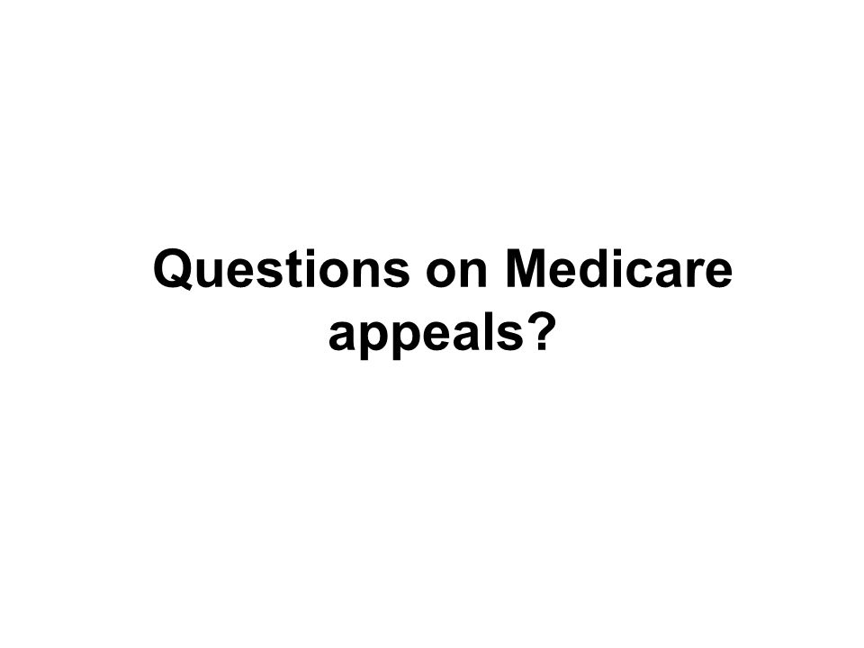 Questions on Medicare appeals