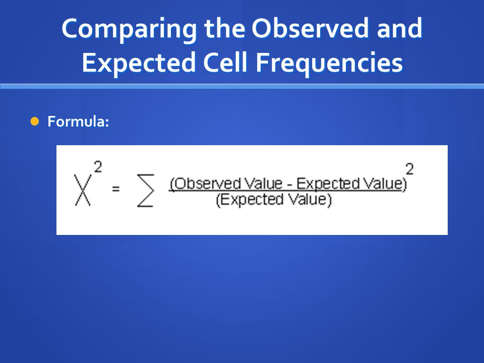 Comparing the Observed and Expected Cell Frequencies