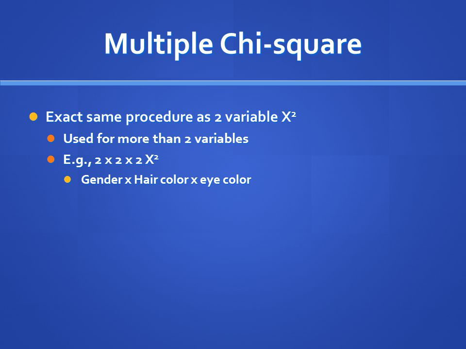 Multiple Chi-square Exact same procedure as 2 variable X2