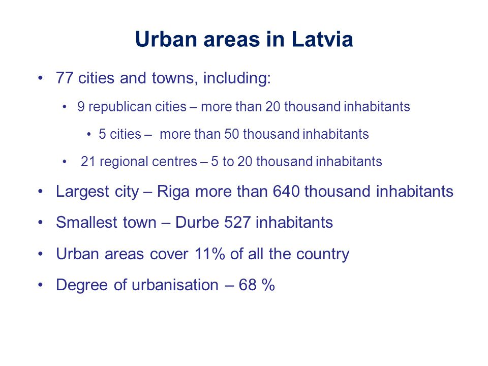 Urban areas in Latvia 77 cities and towns, including: