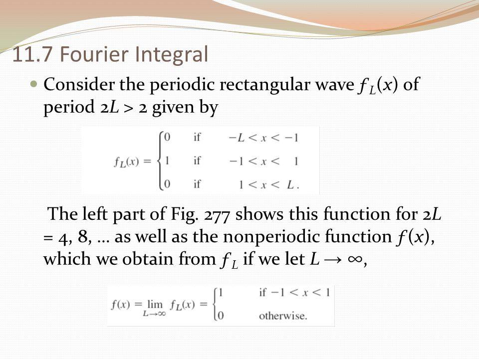 11.7 Fourier Integral Consider the periodic rectangular wave ƒL(x) of period 2L > 2 given by.
