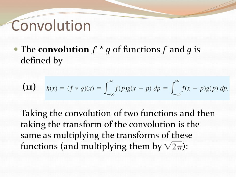 Convolution The convolution ƒ * g of functions ƒ and g is defined by