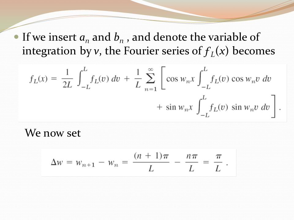 If we insert an and bn , and denote the variable of integration by v, the Fourier series of ƒL(x) becomes