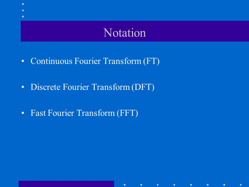 Notation Continuous Fourier Transform (FT)