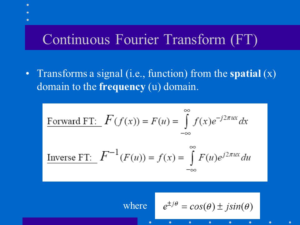Continuous Fourier Transform (FT)