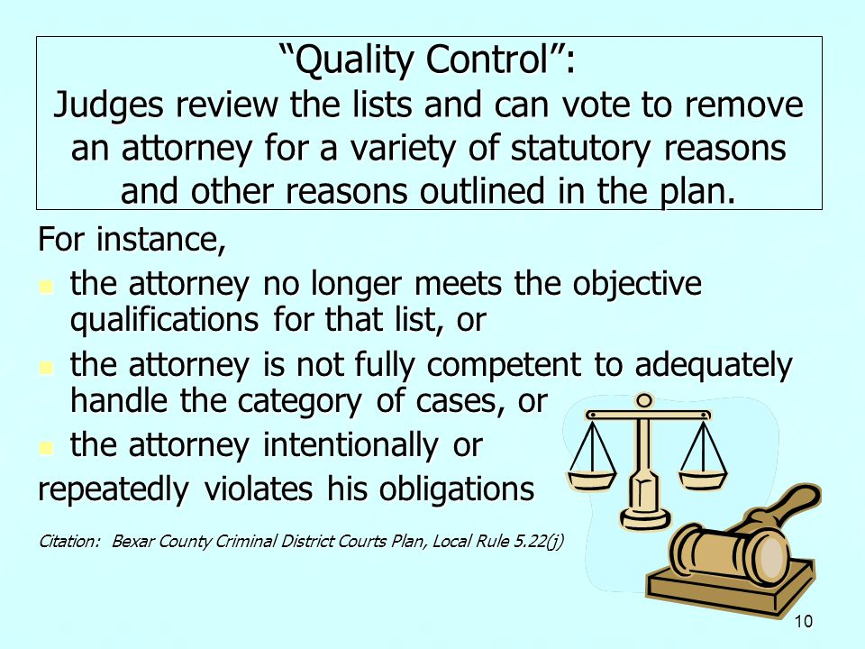 Quality Control : Judges review the lists and can vote to remove an attorney for a variety of statutory reasons and other reasons outlined in the plan.