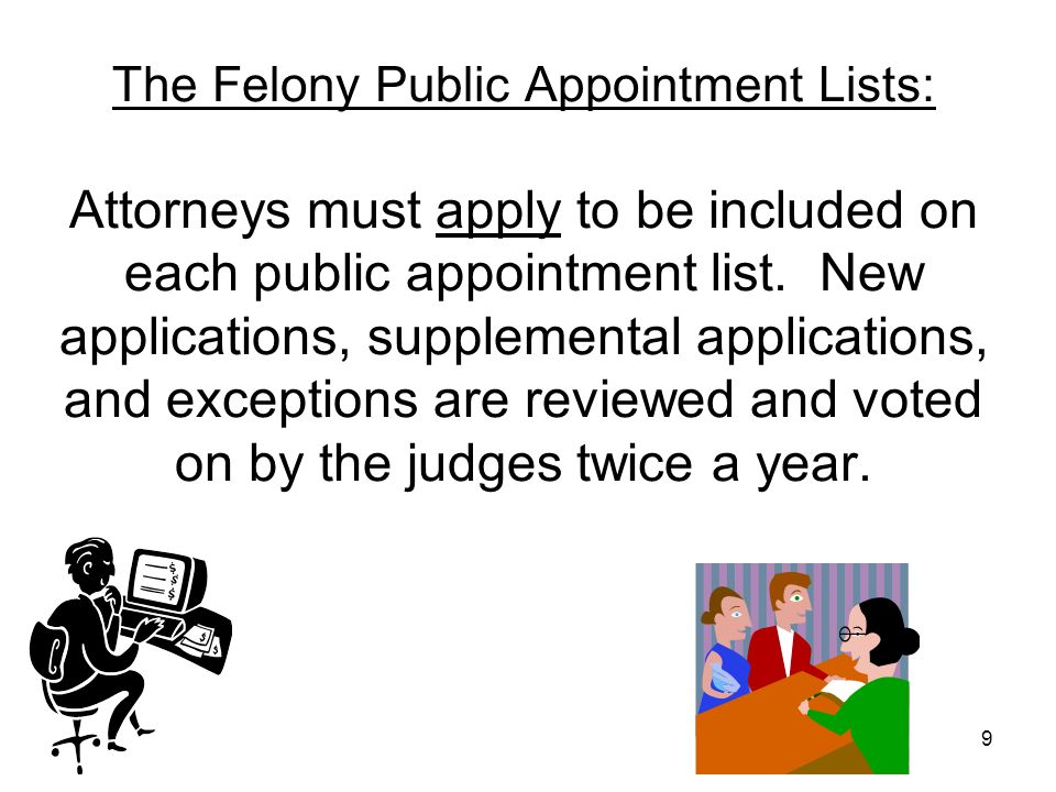 The Felony Public Appointment Lists: Attorneys must apply to be included on each public appointment list.