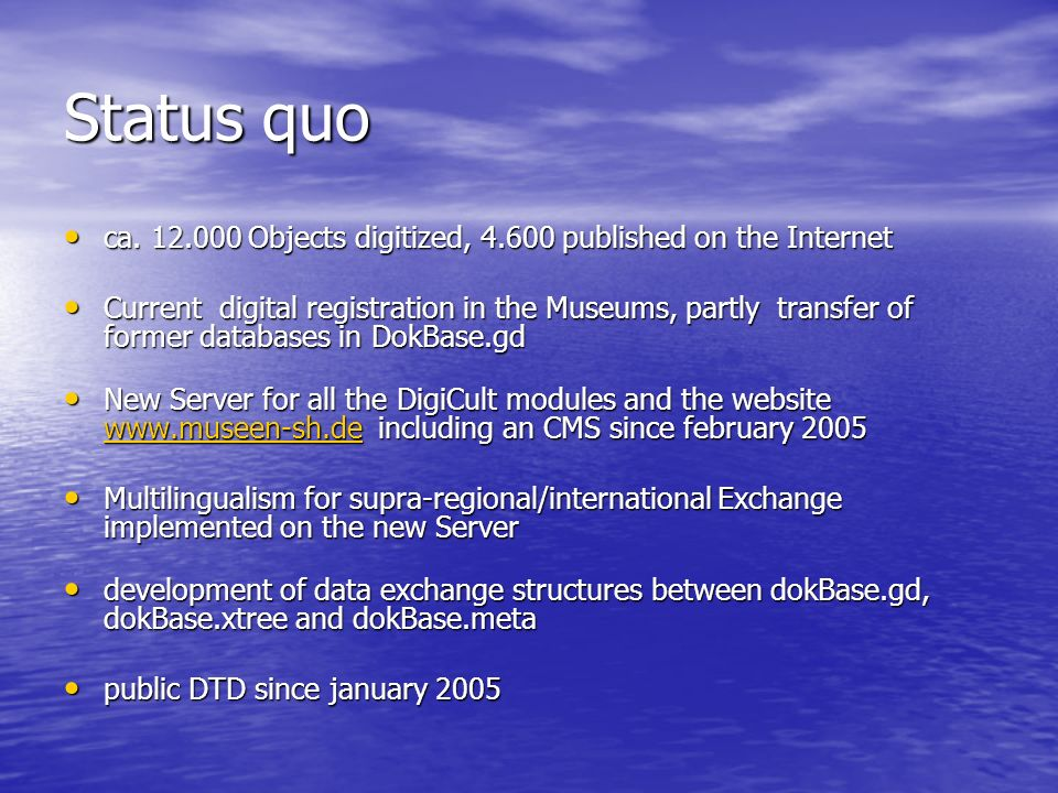 Status quo ca Objects digitized, published on the Internet.