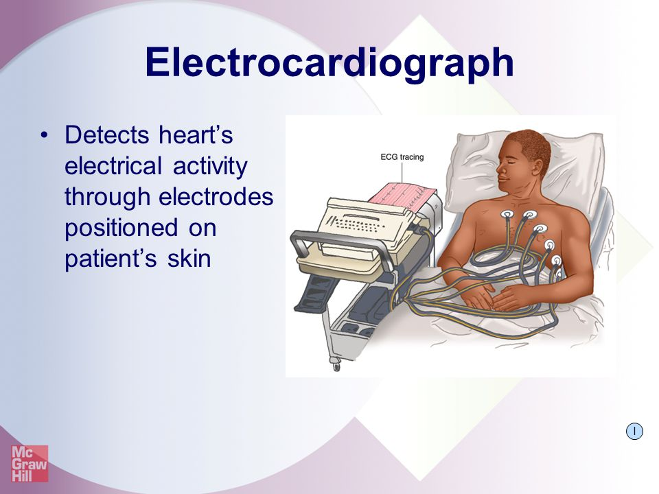 Electrocardiograph Detects heart's electrical activity through electrodes positioned on patient's skin.
