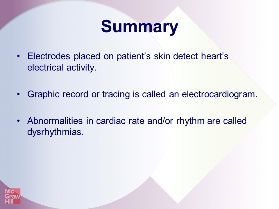 Summary Electrodes placed on patient's skin detect heart's electrical activity. Graphic record or tracing is called an electrocardiogram.