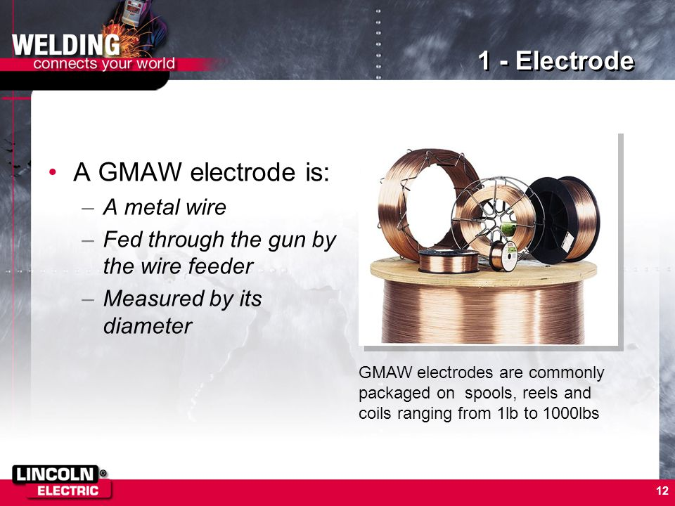 1 - Electrode A GMAW electrode is: A metal wire