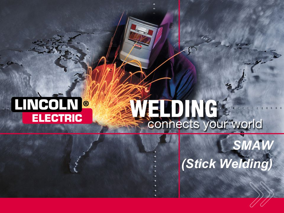 SMAW (Stick Welding) SECTION OVERVIEW: