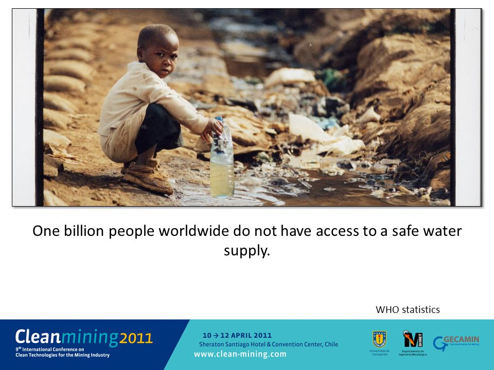 One billion people worldwide do not have access to a safe water supply.