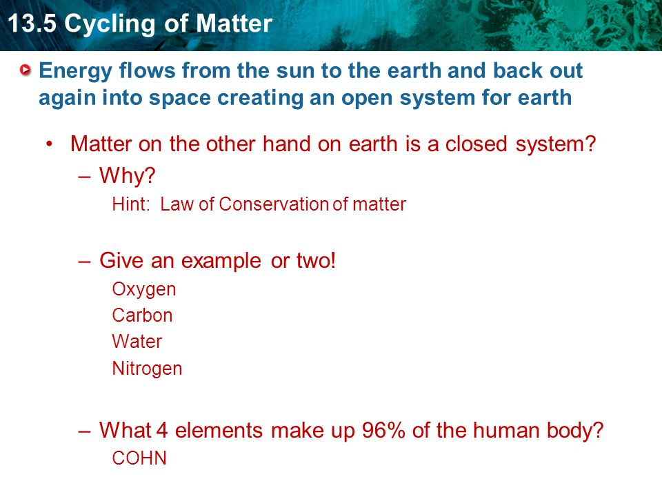Matter on the other hand on earth is a closed system Why