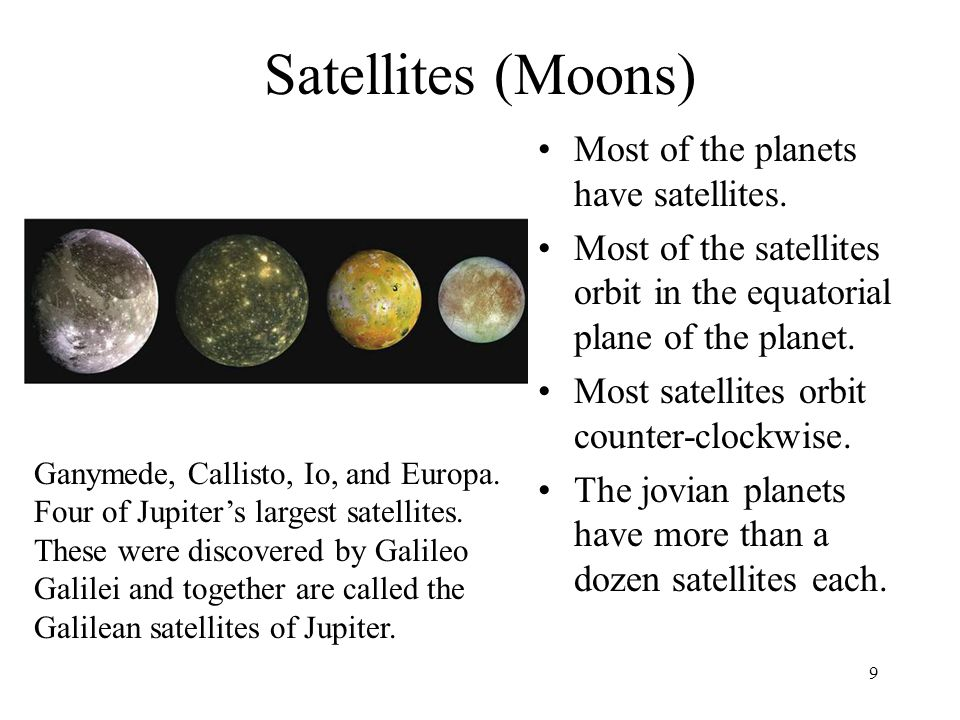 Satellites (Moons) Most of the planets have satellites.
