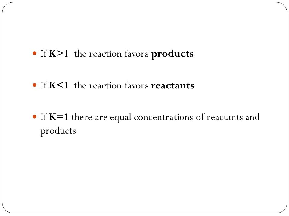 If K>1 the reaction favors products