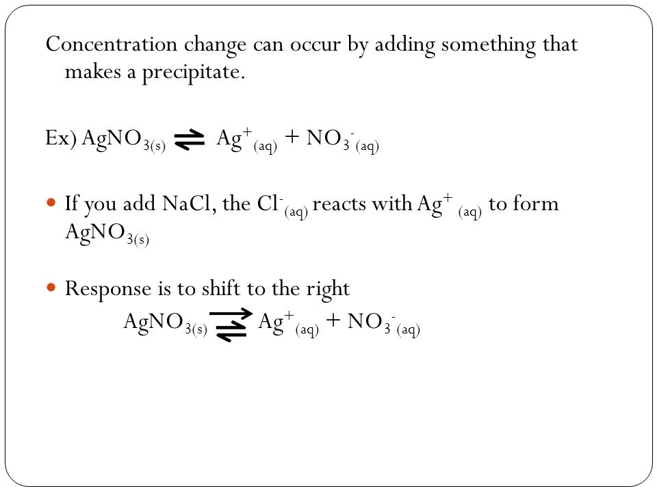 Concentration change can occur by adding something that makes a precipitate.