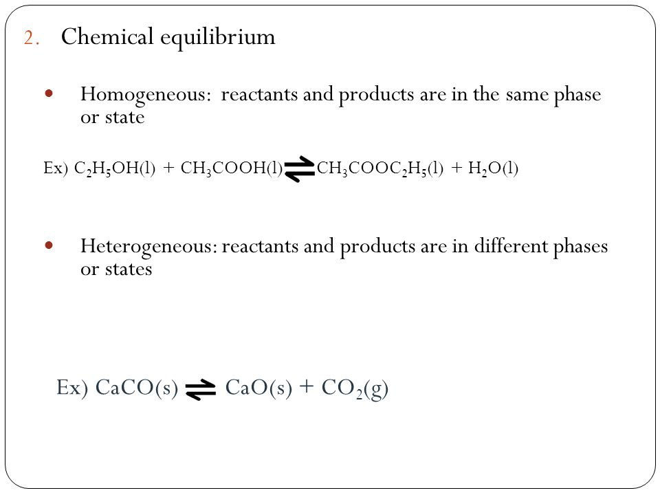 Chemical equilibrium Ex) CaCO(s) CaO(s) + CO2(g)
