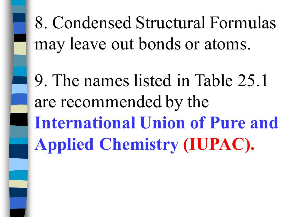8. Condensed Structural Formulas may leave out bonds or atoms.
