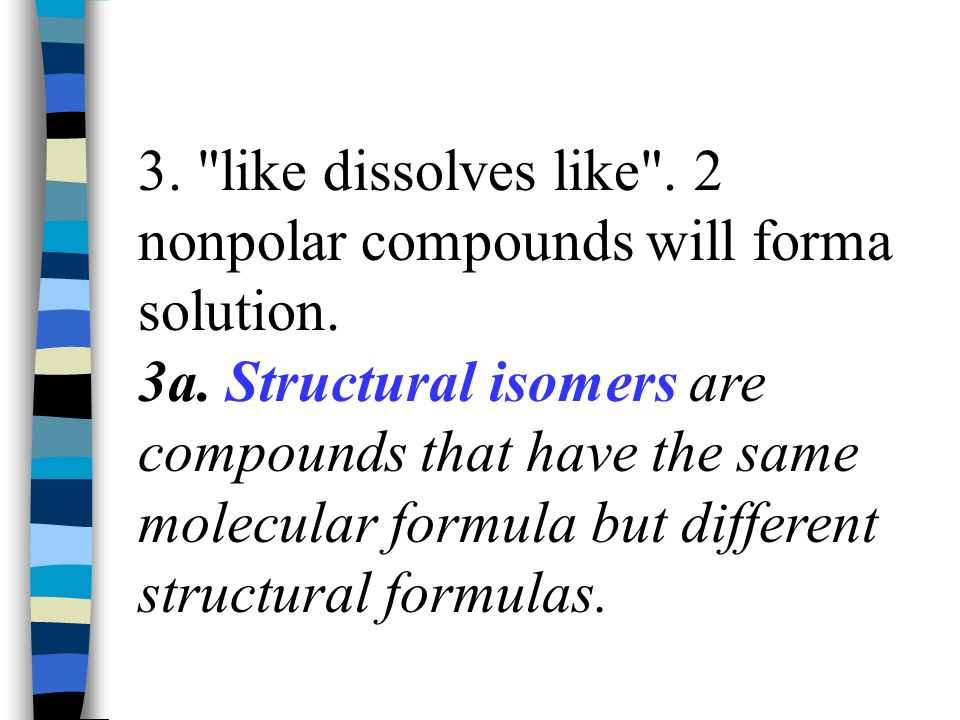 3. like dissolves like . 2 nonpolar compounds will forma solution. 3a