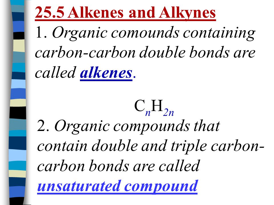 25.5 Alkenes and Alkynes 1. Organic comounds containing carbon-carbon double bonds are called alkenes.