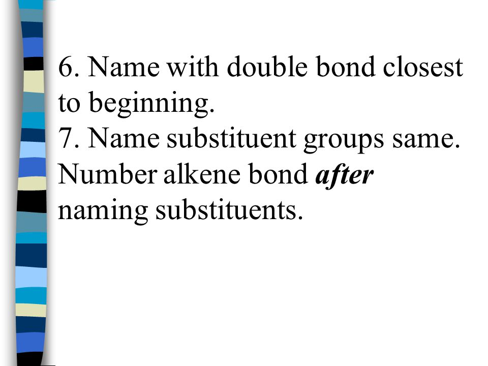 6. Name with double bond closest to beginning.