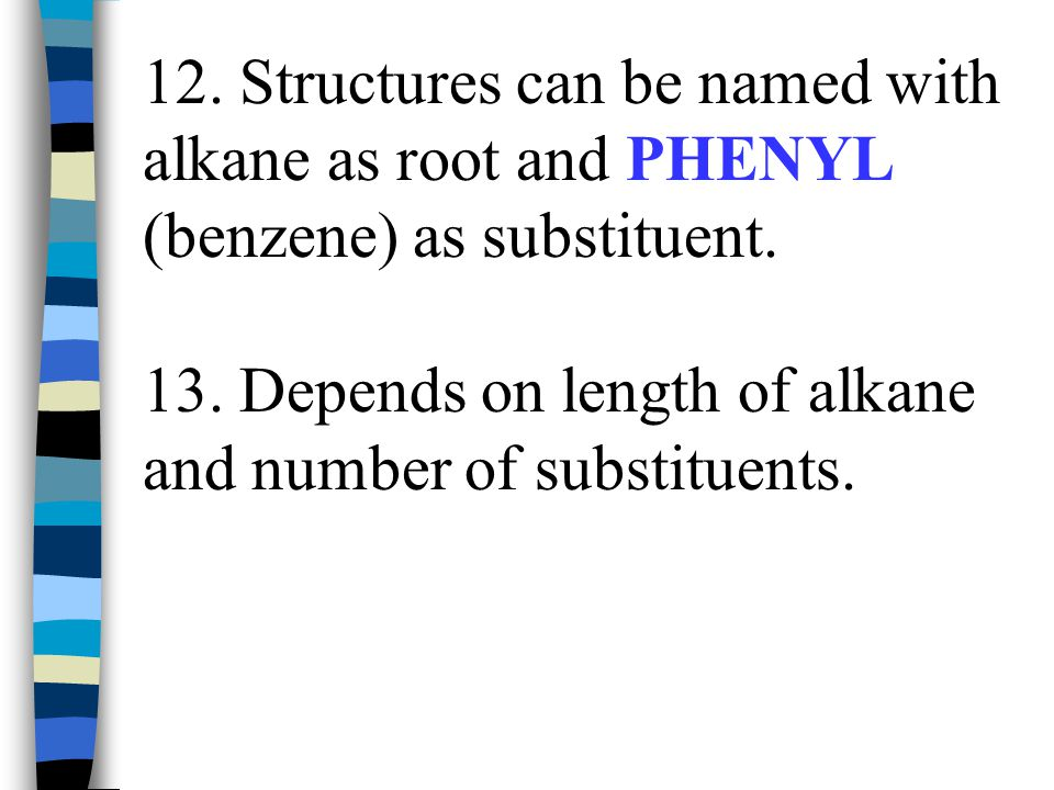 12. Structures can be named with alkane as root and PHENYL (benzene) as substituent.