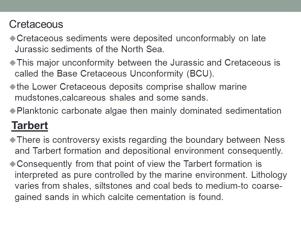 Cretaceous Cretaceous sediments were deposited unconformably on late Jurassic sediments of the North Sea.
