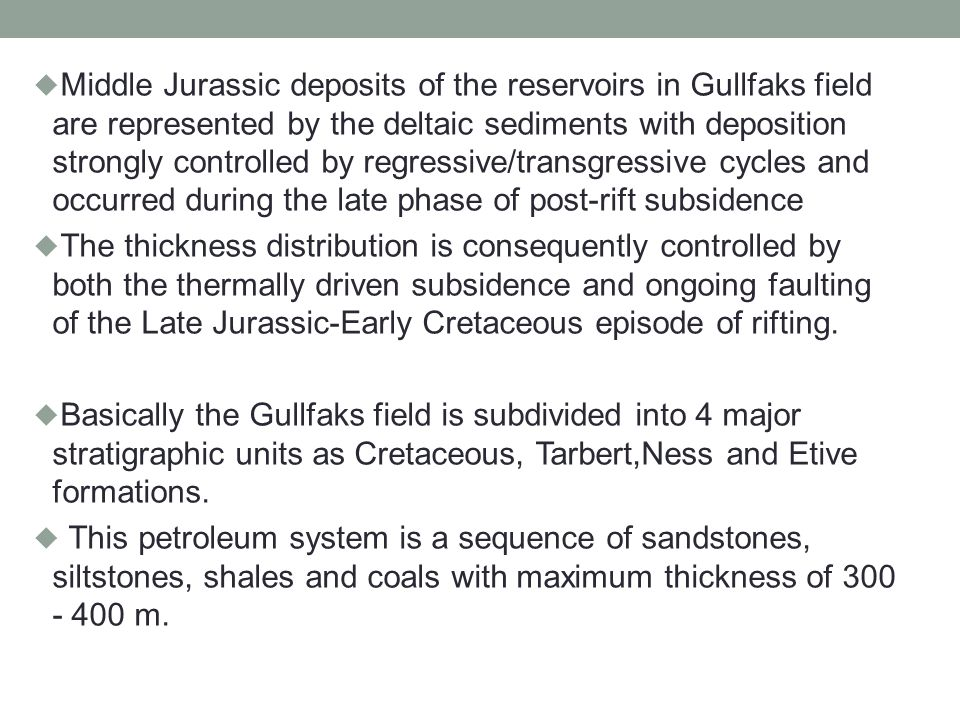 Middle Jurassic deposits of the reservoirs in Gullfaks field are represented by the deltaic sediments with deposition strongly controlled by regressive/transgressive cycles and occurred during the late phase of post-rift subsidence