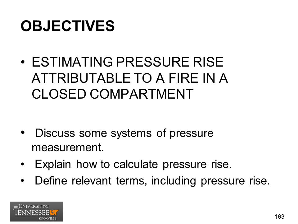 OBJECTIVES ESTIMATING PRESSURE RISE ATTRIBUTABLE TO A FIRE IN A CLOSED COMPARTMENT. Discuss some systems of pressure measurement.