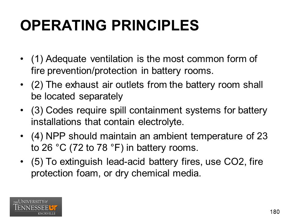OPERATING PRINCIPLES (1) Adequate ventilation is the most common form of fire prevention/protection in battery rooms.