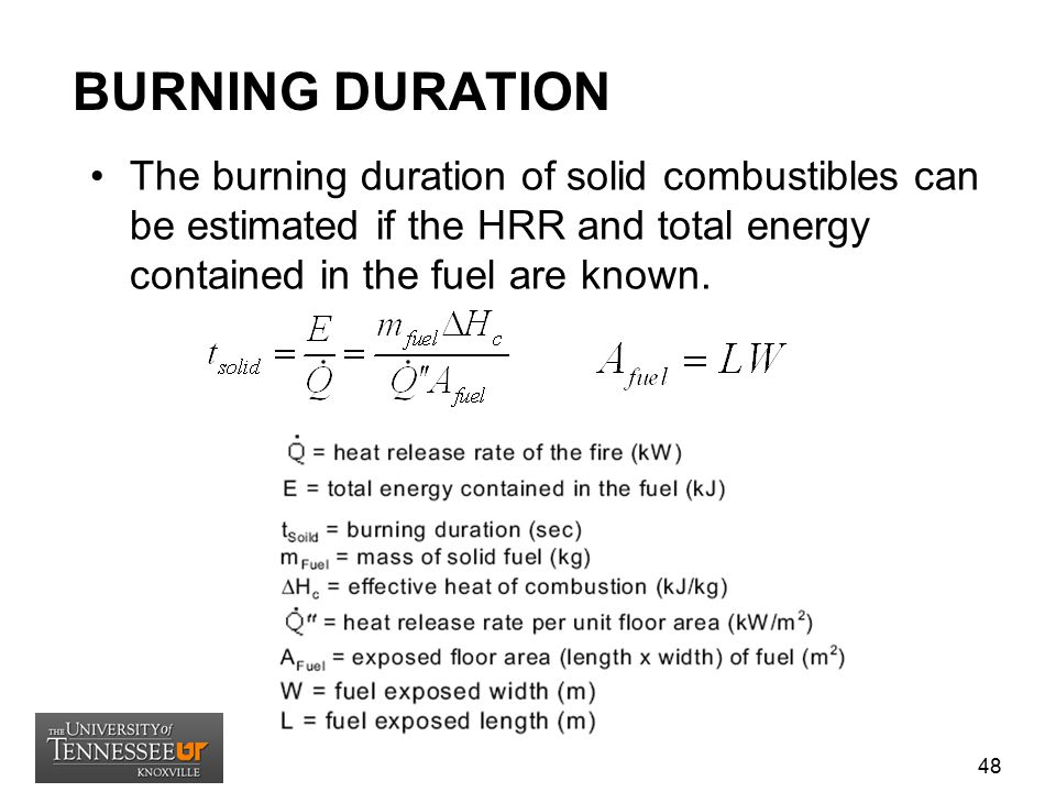 BURNING DURATION The burning duration of solid combustibles can be estimated if the HRR and total energy contained in the fuel are known.