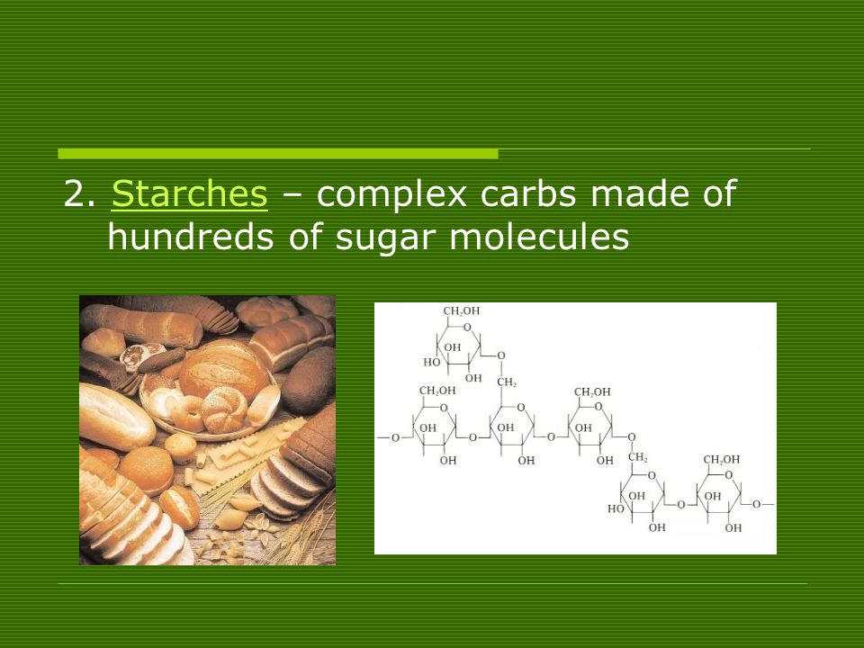 2. Starches – complex carbs made of hundreds of sugar molecules