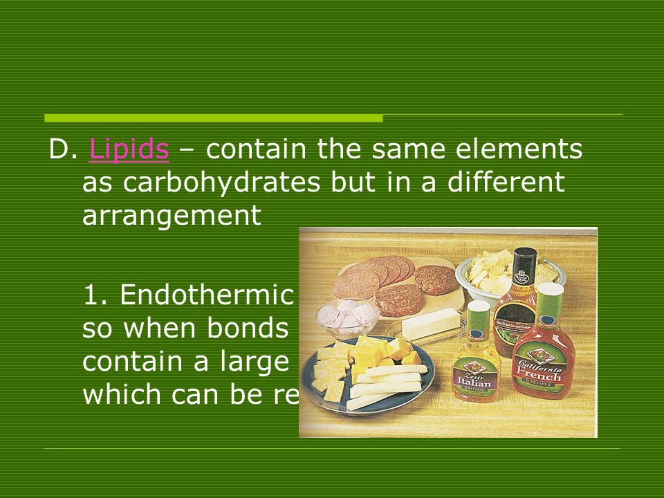 D. Lipids – contain the same elements as carbohydrates but in a different arrangement
