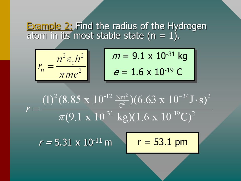 Example 2: Find the radius of the Hydrogen atom in its most stable state (n = 1).