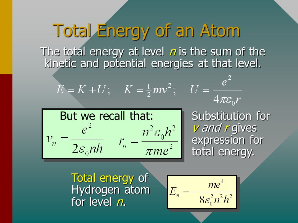 Total Energy of an Atom The total energy at level n is the sum of the kinetic and potential energies at that level.