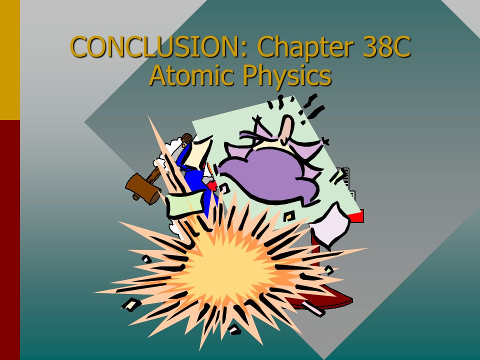 CONCLUSION: Chapter 38C Atomic Physics
