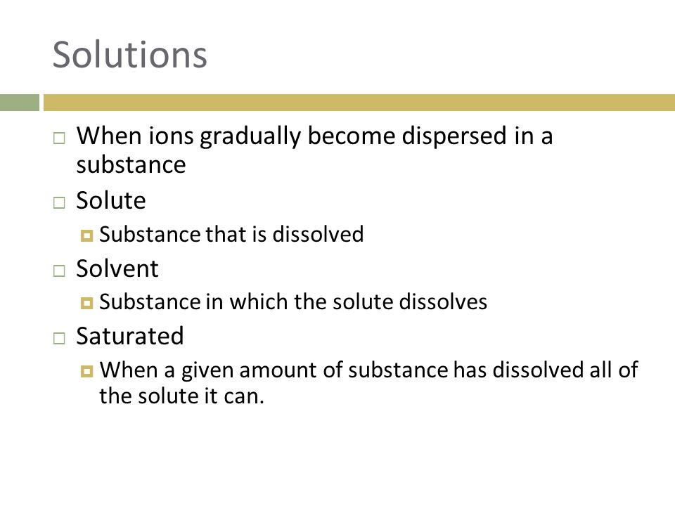 Solutions When ions gradually become dispersed in a substance Solute