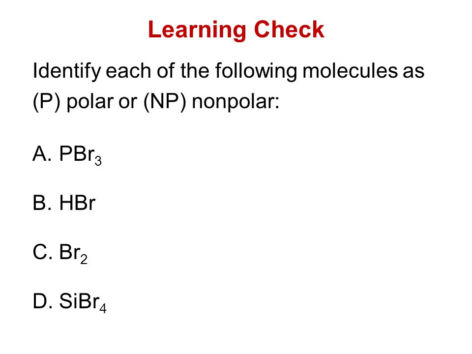 Learning Check Identify each of the following molecules as