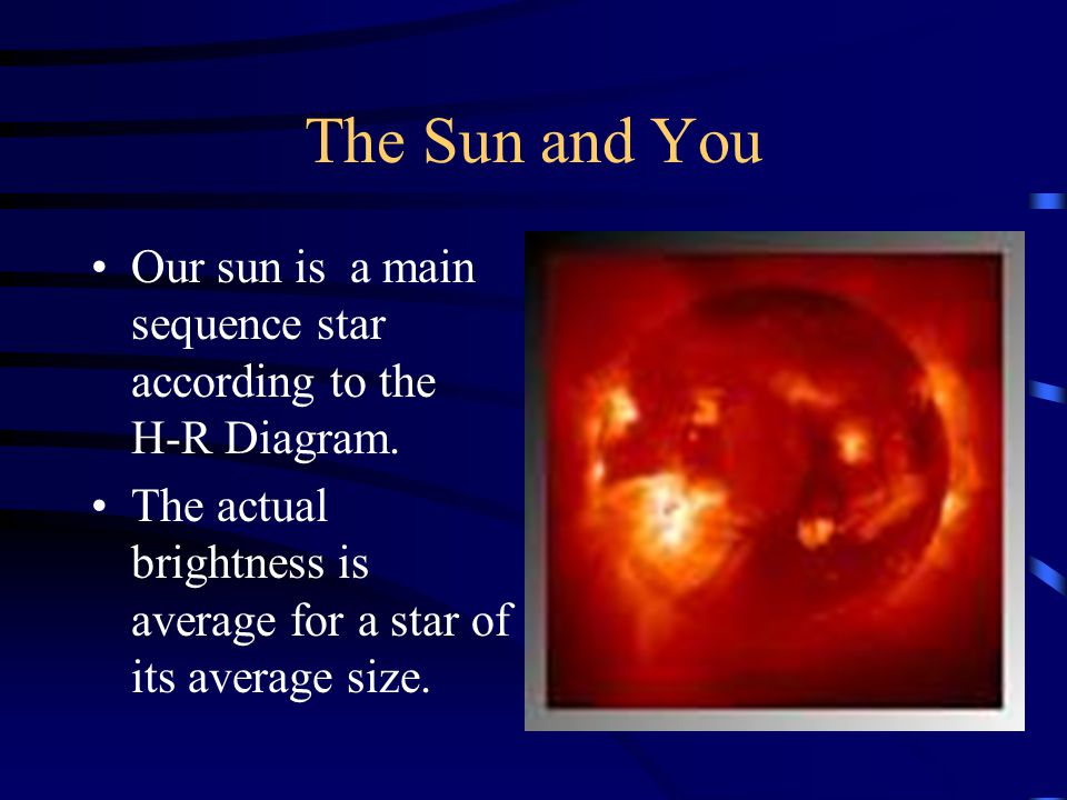 the sun and you our sun is a main sequence star according to the h-r diagram
