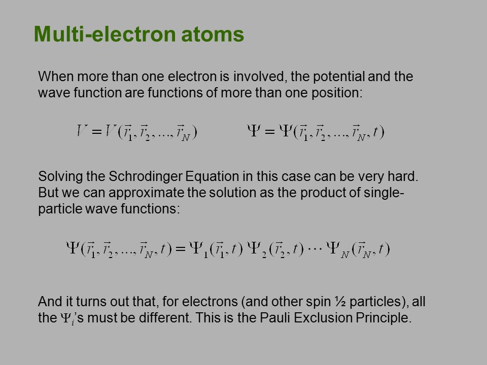 Multi-electron atoms When more than one electron is involved, the potential and the wave function are functions of more than one position: