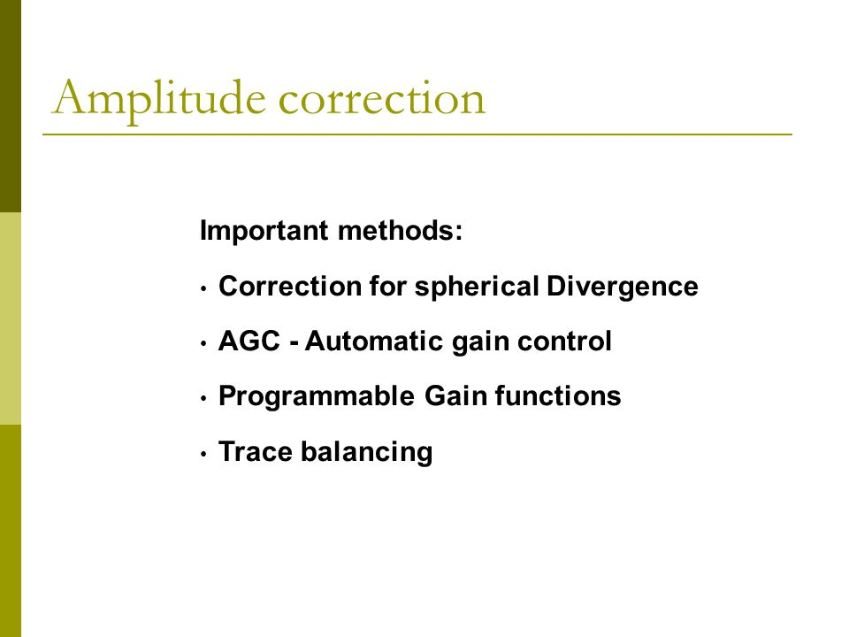 Amplitude correction Important methods: