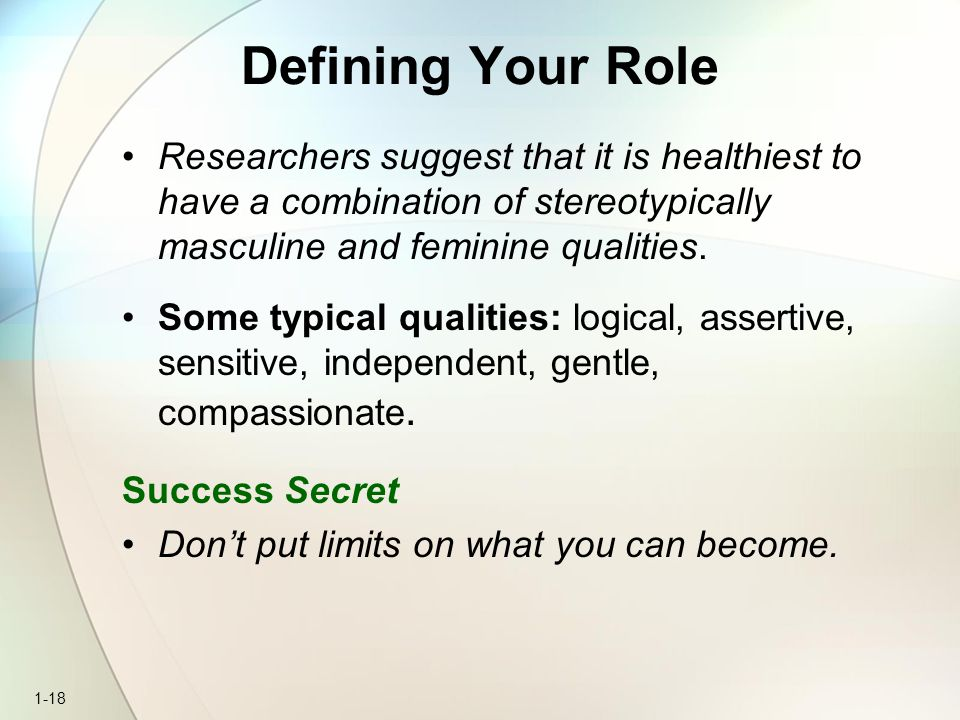 Defining Your Role Researchers suggest that it is healthiest to have a combination of stereotypically masculine and feminine qualities.