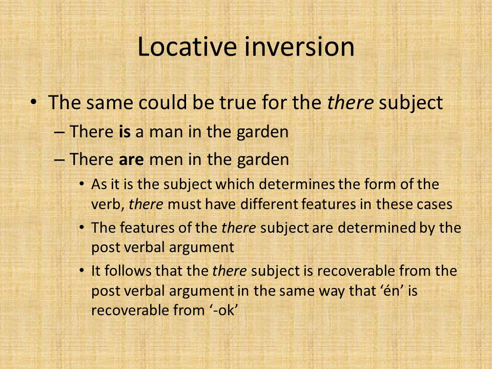 Locative inversion The same could be true for the there subject